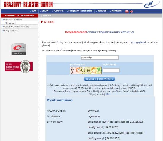 Pod adresem www.dns.pl/cgi-bin/whois.pl sprawdzisz, czy wybrana przez ciebie nazwa jest wolna do rejestracji. Jeśli nie jest, dowiesz się tam, kto jest jej aktualnym abonentem.